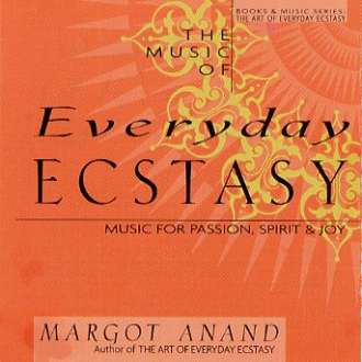 Margot Anand - The Music of Everyday Ecstasy